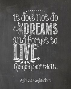It does not do to dwell on dreams and forget to live~~Albus Dumbledore~~JK Rowling harry potter quotes Hp Quotes, Book Quotes, Great Quotes, Movie Quotes, Quotes To Live By, Life Quotes, Inspirational Quotes, Motivational, Wisdom Quotes