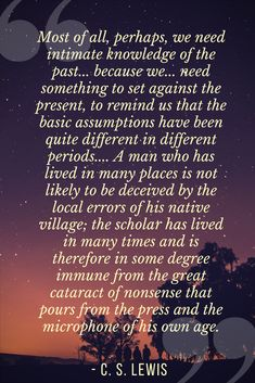 This quote about learning from the past is by C.S. Lewis in his essay, The Weight of Glory.