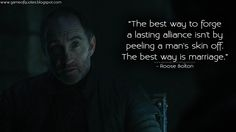 """The best way to forge a lasting alliance isn't by peeling a man's skin off. The best way is marriage."" - Roose Bolton  http://gameofquotes.blogspot.com/2015/04/the-best-way-to-forge-lasting-alliance.html #GameofThrones"