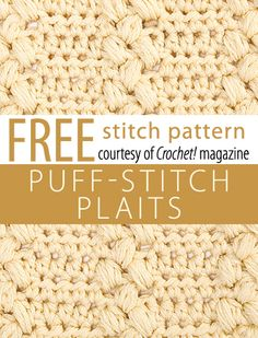 Puff-Stitch Plaits Stitch Pattern from Crochet! magazine. Download here: http://www.crochetmagazine.com/stitch_patterns.php?pattern_id=100