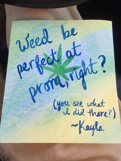 Promposal weed