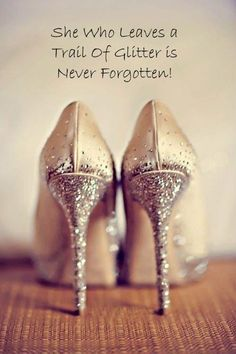 She who leaves a trail of glitter is never forgotten. Picture Quotes.