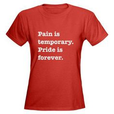 Pain is temporary. Pride is forever. #running #motivation #red #tshirt
