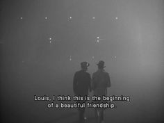 Louis, I think this is the beginning of a beautiful friendship.