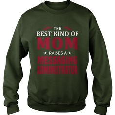 THE BEST KIND OF MOM RAISES A MESSAGING ADMINISTRATOR T-SHIRT, HOODIE T-SHIRTS, HOODIES  ==►►CLICK TO ORDER SHIRT NOW #the #best #kind #of #mom #raises #a #messaging #administrator #t-shirt, #hoodie #CareerTshirt #Careershirt #SunfrogTshirts #Sunfrogshirts #shirts #tshirt #hoodie #sweatshirt #fashion #style