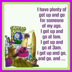 """""""I have plenty of get up and go for someone of my age..."""" Old Age Humor, Aging Humor, Senior Humor, Funny Fathers Day Gifts, The Golden Years, Freaking Hilarious, Funny Character, The Best Is Yet To Come, Mental Health Quotes"""