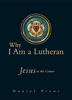 Why I Am a Lutheran by Daniel Preus.