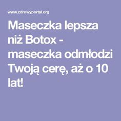 Maseczka lepsza niż Botox - maseczka odmłodzi Twoją cerę, aż o 10 lat! Beauty Care, Beauty Skin, Diy Beauty, Health And Beauty, Natural Remedies For Heartburn, Herbal Remedies, Beauty Habits, Beauty Secrets, Mary Body