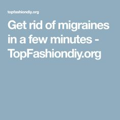 Get rid of migraines in a few minutes - TopFashiondiy.org