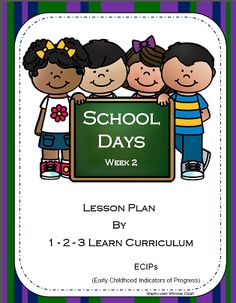 I have added School Days Week 2 - ECIPs (Early Childhood Indicators of Progress), to 1 - 2 - 3 Learn Curriculum..... Click on picture to learn how to become a member for only $30.00 a year - In-home child care providers or $55. a year - Center. Or to check out free downloads. Thank you! Jean