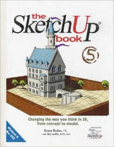 The Sketchup Book Version 5 by Bonnie Roskes, Bob deWitt. Version 5 for Windows and Mac OSX. A collection of exercises, tips and tricks that will maximize your investment in SketchUp. Maker Culture, The Book, Singapore, Innovation, Exercises, Investing, Mac, Concept, Windows