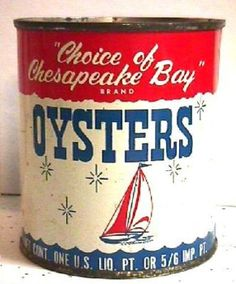 OYSTERS CAN - Choice of the Chesapeake Bay - Mom said it's got to be Eastern oysters!