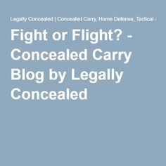 Fight or Flight? - Concealed Carry Blog by Legally Concealed