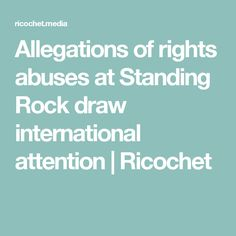 Allegations of rights abuses at Standing Rock draw international attention | Ricochet