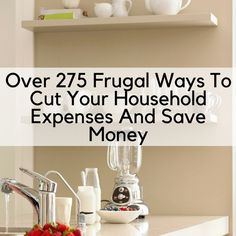 Over 275 Frugal Ways To Cut Your Household Expenses And Save Money