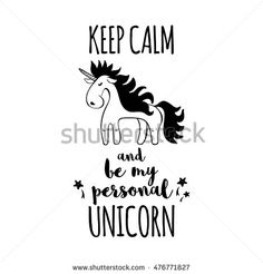 Poster with Unicorn. Designed with a text Keep calm and be my personal Unicorn…