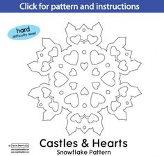 Easy, Medium and Difficult Snowflake Patterns from AngelStreetMom- This particular design is called Castles And Hearts