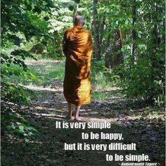 It is very simple to be happy, but it is very difficult to be simple. Rabindranath Tagore