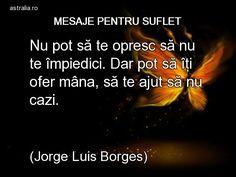 Astralia | Mesaje pentru suflet Spiritual Quotes, Deep Thoughts, Spirituality, Album, Words, Jorge Luis Borges, Spirit Quotes, Spirituality Quotes, Horse