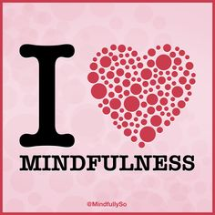 Happy Valentine's Day from MindfullySo. We ♥ #Mindfulness. Share the Love.