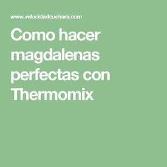 Como hacer magdalenas perfectas con Thermomix