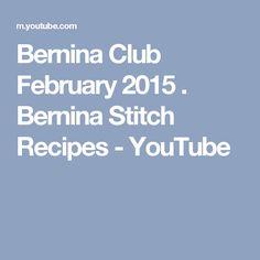 Bernina Club February 2015 . Bernina Stitch Recipes - YouTube