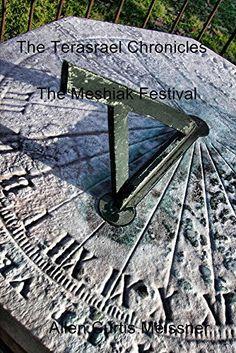 The Terasrael Chronicles: The Meshiak Festival by Allen Curtis Meissner, http://www.amazon.com/dp/B00TJDVIPU/ref=cm_sw_r_pi_dp_QXH3ub0ATD4PC