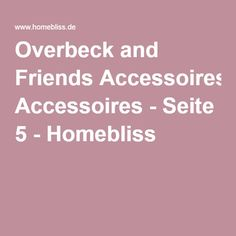 Overbeck and Friends Accessoires - Seite 5 - Homebliss