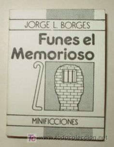 De los mejores cuentos de Borges; el exceso de información, sospecho, no lo dejaba pensar bien