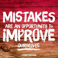Mistakes are an opportunity to improve ourselves.