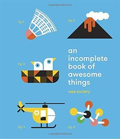 An Incomplete Book of Awesome Things by Wee Society https://www.amazon.com/dp/0553459805/ref=cm_sw_r_pi_dp_x_yTxsybZ3KRS7K