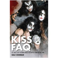 Hal Leonard Kiss FAQ- Everything Left To Know About The Hottest Band In The Land Ref Book