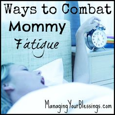 Ways to Combat Mommy Fatigue :: Carlie discusses some ways to fight mommy fatigue and end up with more energy to care for those you love while enjoying life. :: ManagingYourBlessings.com