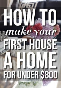 How To Make Your First House A Home For Under $800