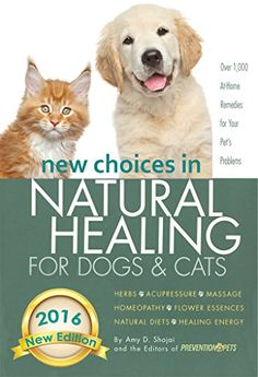 #Book - New Choices in Natural #Healing for #Dogs & #Cats: #Herbs, #Acupressure, #Massage, #Homeopathy, Flower Essences, Natural Diets, Healing Energy Kindle Edition by Amy Shojai (Author), Editors Prevention for Pets (Author)