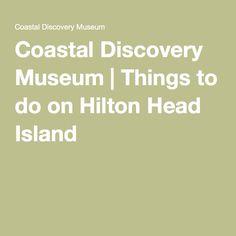 Coastal Discovery Museum | Things to do on Hilton Head Island