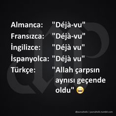 "Almanca: ""Déjà-vu"" Fransızca: ""Déjà-vu"" İngilizce: ""Déjà vu"" İspanyolca: ""Déjà vu"" Türkçe: ""Allah çarpsın aynısı geçende oldu"" :) #mizah #matrak #komik #espri #şaka #gırgır #komiksözler"