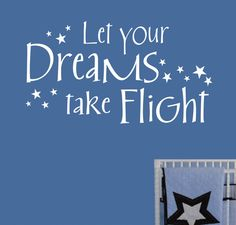 Self-adhesive Vinyl Wall Lettering Available in 3 sizes listed in SIZE drop down menu Let your Dreams take Flight / with stars CHOOSE YOUR COLOR AND SIZE FROM DROP DOWN MENU *For Color reference pleas
