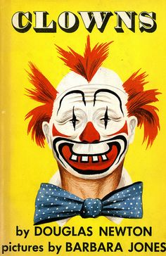 Title: Clowns  Author: Douglas Newton   Publication: Franklin Watts, New York  Publication Date: 1957   Book Description: Yellow hardback with coversleeve. 215 pages with numerous black and white illustrations by Barbara Jones. The boook tells the history of clowns.   Call Number: TIBBALS GV 1811 .N4