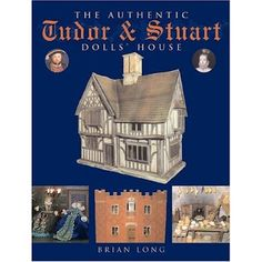 The Tudor / Medieval / Jacobean / Queen Anne Dollhouse Project: The authentic Tudor and Stuart dolls' house