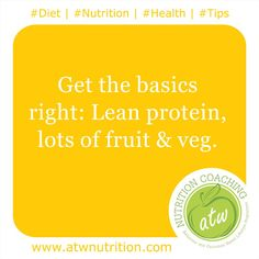 #Diet | #Nutrition | #Health | #Tips Get the basics right: Lean protein, lots of fruit & veg. www.atwnutrition.com