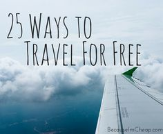 Feeling some wanderlust but you're on a budget and money is tight? Check out this list of 25 ways to travel for free. It is sure to give you some ideas!