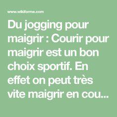 Du jogging pour maigrir : Courir pour maigrir est un bon choix sportif. En effet on peut très vite maigrir en courant à condition ...