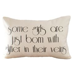 Some girls are just born with glitter in their veins - Hemp & Organic Cotton Cushion Cover - 12x18. $35.00, via Etsy.