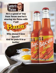 Bacon Soda - Yes, this is real. I have a bottle here at home!!! (: