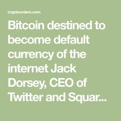 Bitcoin destined to become default currency of the internet Jack Dorsey, CEO of Twitter and Square, believes without prejudice in the Bitcoin. Dorsey sees the digital coin as destined to become the standard currency on the internet. Meanwhile, there is little movement in the price of the Bitcoin. The past …