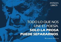 """""""Todo lo que nos une es poesía. Solo la prosa  puede separarnos"""". - Nicanor Parra"""