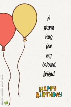 A warm hug for my beloved friend.  Happy Birthday.