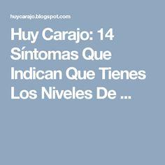 Huy Carajo: 14 Síntomas Que Indican Que Tienes Los Niveles De ...