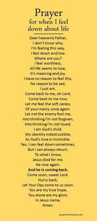 Here's a prayer you can pray when you feel down or depressed.